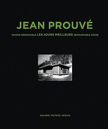 Jean Prouvé Maison Démontable Les Jours Meilleurs 1956 par Collectif