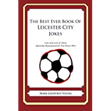 The Best Ever Book of Leicester City Jokes: Lots and Lots of Jokes Specially Repurposed for You-Know-Who