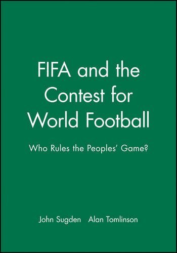 FIFA and the Contest for World Football: Who Rules the Peoples' Game? by John Sugden (1998-06-29)