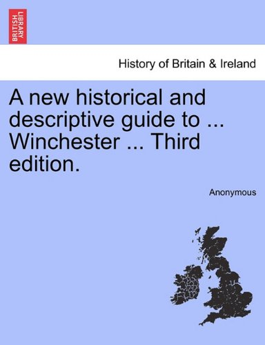 A new historical and descriptive guide to ... Winchester ... Third edition.
