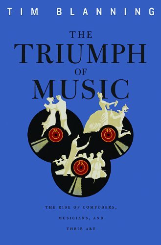 The Triumph of Music: The Rise of Composers, Musicians and Their Art by Tim Blanning (2010-11-15)