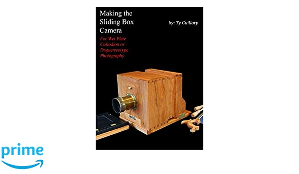 Making The Sliding Box Camera For Wet Plate Collodion Or