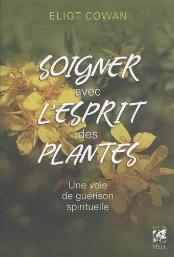 Soigner avec l'esprit des plantes : Une voie de guérison spirituelle par  (Broché - Feb 26, 2019)