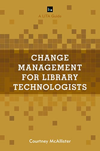 Change Management for Library Technologists: A LITA Guide (LITA Guides) (English Edition)