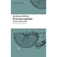 El tiempo regalado: Un ensayo sobre la espera (Libros del Asteroide)