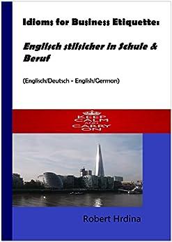 Idioms for Business Etiquette: Englisch stilsicher in Schule & Beruf (Englisch/Deutsch - English/German)