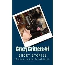 Crazy Critters #1: Short Stories (Volume 1) by Amber Leggette-Aldrich (2014-12-15)