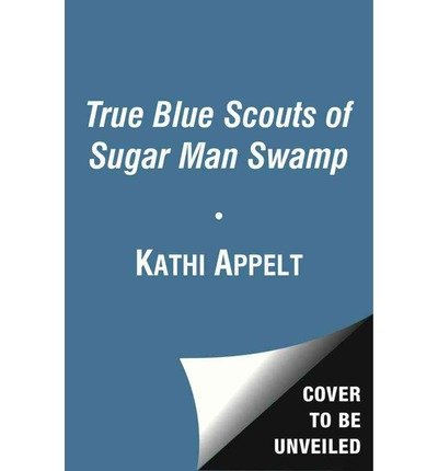 [ THE TRUE BLUE SCOUTS OF SUGAR MAN SWAMP ] BY Appelt, Kathi ( AUTHOR )Jul-23-2013 ( Compact Disc )