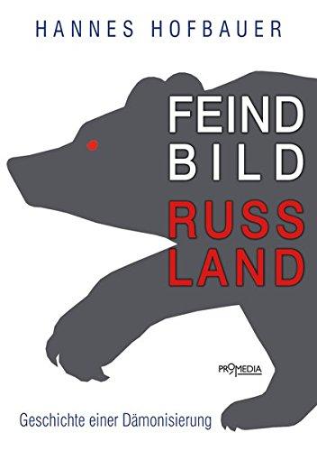 Feindbild Russland: Geschichte einer Dämonisierung (Edition Brennpunkt Osteuropa)