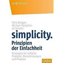 Simplicity. Prinzipien der Einfachheit: Strategien für einfache Produkte, Dienstleistungen und Prozesse (Whitebooks)