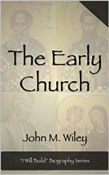 """The Early Church (""""I Will Build"""" Biography Series Book 1) by [Wiley, John M.]"""
