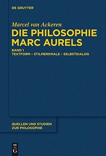 Die Philosophie Marc Aurels: Band 1: Textform - Stilmerkmale - Selbstdialog. Band 2: Themen - Begriffe - Argumente (Quellen und Studien zur...