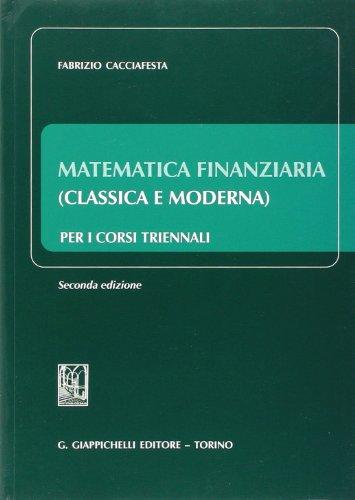 Matematica finanziaria (classica e moderna) per i corsi triennali di Fabrizio Cacciafesta