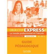 Objectif Express 2 Nouvelle édition : Guide Pédagogique