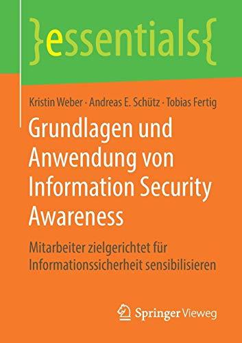 Grundlagen und Anwendung von Information Security Awareness: Mitarbeiter zielgerichtet für Informationssicherheit sensibilisieren (essentials)