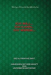 Die ultimative Diät. Ich kann... Ich will... ich werde...Abnehmen mit der Kraft der positiven Gedanken! (German Edition)