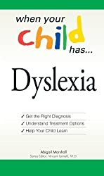 When Your Child Has . . . Dyslexia: Get the Right Diagnosis, Understand Treatment Options, and Help Your Child Learn (When Your Child Has A...) by Abigail Marshall (2009-02-17)