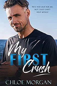 My First Crush: A Best Friend's Father Romance by [Morgan, Chloe]