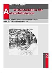 Wissensarbeit in der Automobilindustrie: Topologie der Reorganisation von Ingenieursarbeit in der globalen Produktentwicklung