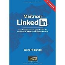 Maîtriser Linkedin - Pour développer votre image professionnelle, votre business et l'influence de vos collaborateurs - Seconde édition