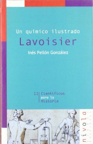 Un químico ilustrado. Lavoisier (Científicos para la Historia) por Inés Pellón González