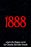 1888: A Jack the Ripper Novel