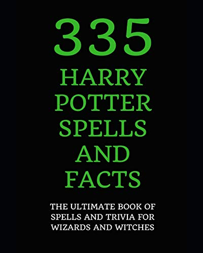 335 Harry Potter Spells and Facts: The Ultimate Book of Spells and Trivia for Wizards and Witches