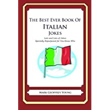 The Best Ever Book of Italian Jokes: Lots and Lots of Jokes Specially Repurposed for You-Know-Who by Mark Geoffrey Young (2012-01-30)