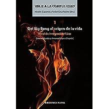 VIAJE A LA COMPLEJIDAD I.DEL BIG BANG AL ORIGEN DE LA VIDA