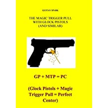 THE MAGIC TRIGGER PULL WITH GLOCK PISTOLS (AND SIMILAR) (English Edition)