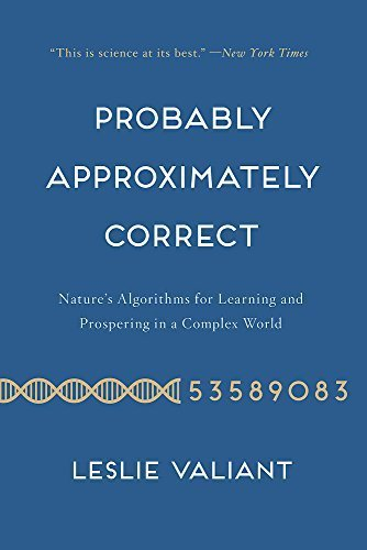 Probably Approximately Correct: Nature's Algorithms for Learning and Prospering in a Complex World Reprint edition by Valiant, Leslie (2014) Paperback