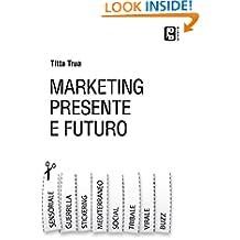 Marketing presente e futuro: Guerrilla,virale, stickering, tribale, social e tutto l'universo del  marketing online (Italian Edition)