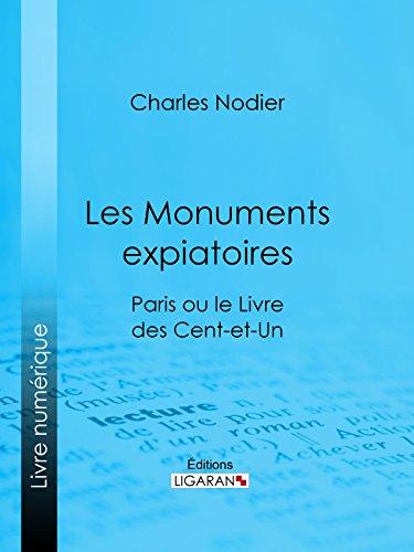 Les Monuments expiatoires: Paris ou le Livre des cent-et-un