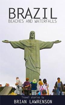 Brazil Beaches and Waterfalls (South America Series Book 2) (English Edition) von [Lawrenson, Brian]