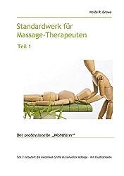 """Standardwerk für Massage-Therapeuten und Massage-Praktiker Teil 1: Der professionelle """"Wohltäter"""""""