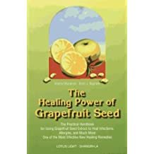 The Healing Power of Grapefruit Seed: The Practical Handbook for Using Grapefruit Seed Extract to Heal Infections, Allergies and Much More (Shangri-La) by Shalila Sharamon (1996-09-01)