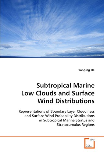 Subtropical Marine Low Clouds and Surface Wind Distributions: Representations of Boundary Layer Cloudiness and Surface Wind Probability Distributions ... Marine Stratus and Stratocumulus Regions