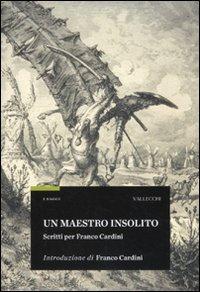 Un maestro insolito. Scritti per Franco Cardini