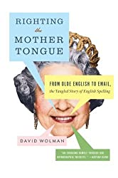 Righting the Mother Tongue: From Olde English to Email, the Tangled Story of English Spelling by David Wolman (2010-03-23)