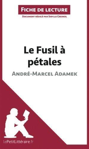 Le Fusil  ptales d'Andr-Marcel Adamek (Fiche de lecture): Rsum Complet Et Analyse Dtaille De L'oeuvre de Sibylle Greindl (22 avril 2014) Broch