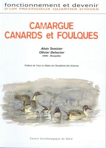 Camargue, canards et foulques : Fonctionnement et devenir d'un prestigieux quartier d'hiver par Alain Tamisier, Olivier Dehorter, Michel Jay (Broché)