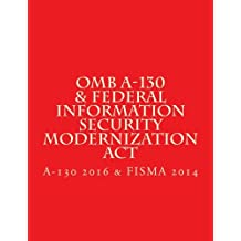 OMB A-130 & Federal Information Security Modernization Act: OMB A-130 (2016) & Federal Information Security Modernization Act (FISMA 2014)