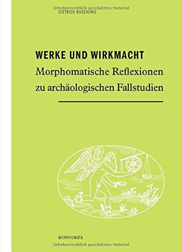 Werke und Wirkmacht: Morphomatische Reflexionen zu archäologischen Fallstudien (Morphomata)