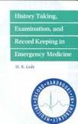 History Taking, Examination and Record Keeping in Emergency Medicine (Oxford Handbooks in Emergency Medicine)