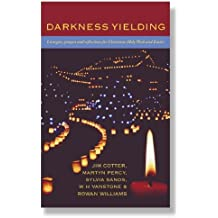 Darkness Yielding: Liturgies, Prayers and Reflections for Christmas, Holy Week and Easter