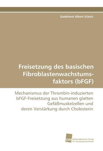 Freisetzung des basischen Fibroblastenwachstums-faktors (bFGF): Mechanismus der Thrombin-induzierten bFGF-Freisetzung aus humanen glatten Gefäßmuskelzellen und deren Verstärkung durch Cholesterin