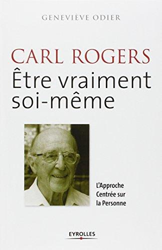 Carl Rogers : Etre vraiment soi-mme. L'Approche Centre sur la Personne.