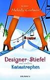 Designer-Stiefel und andere Katastrophen: Roman
