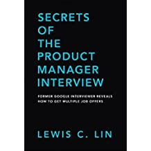 Secrets of the Product Manager Interview: Former Google Interviewer Reveals How to Get Multiple Job Offers (English Edition)
