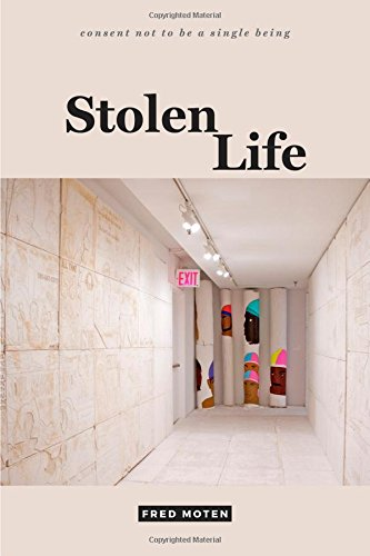 Stolen Life (consent not to be a single being) por Fred Moten